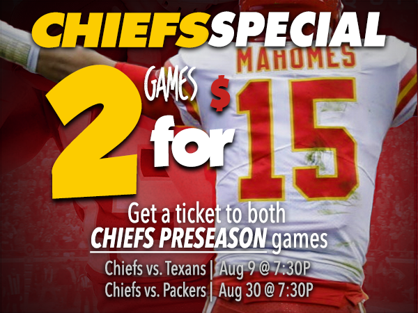 Chiefs Special - 2 Games for $15